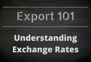 Export 101: Understanding Exchange Rates