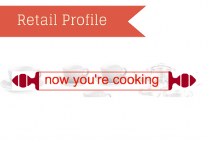 Retail Profile: Now You're Cooking