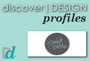 Discovering Design:  Meet Sophistiplate