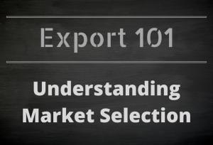 Export 101: Understanding Market Selection