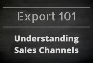 Export 101:  Understanding Sales Channels