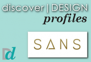 Discover Design: Meet SANS